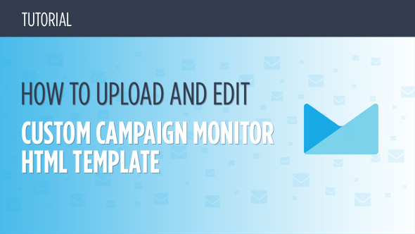 How to Upload and Set Up Custom Campaign Monitor HTML Template